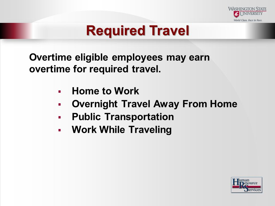 Overtime eligible employees may earn overtime for required travel.
