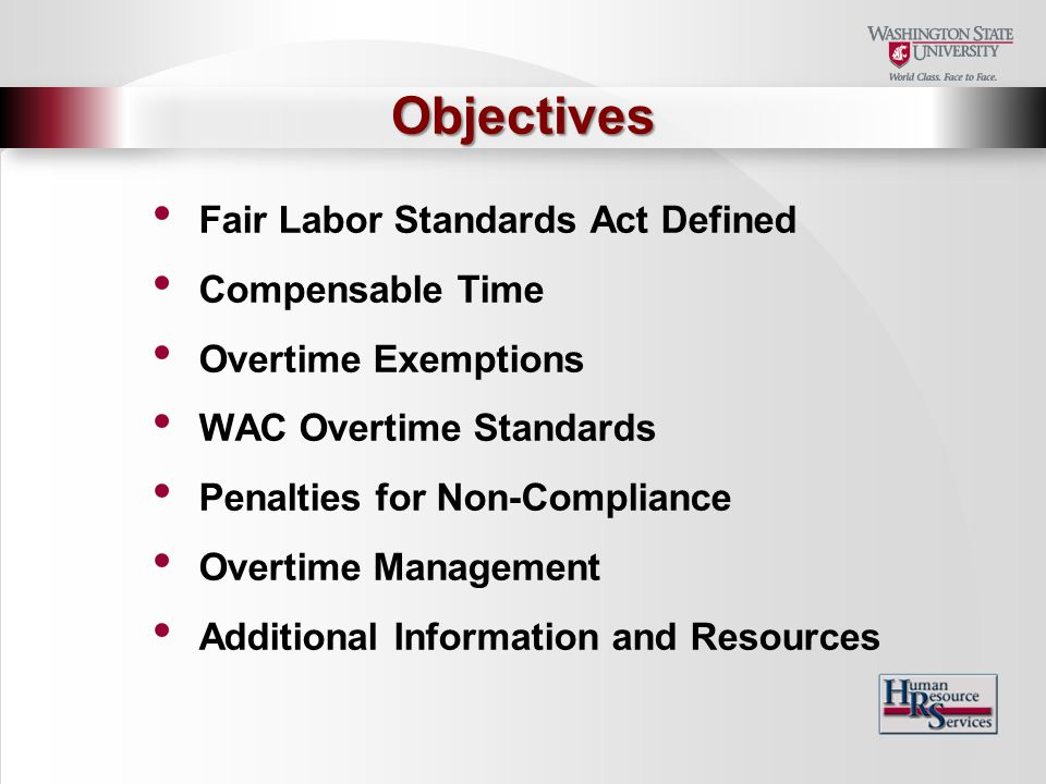 Fair Labor Standards Act Defined Compensable Time Overtime Exemptions WAC Overtime Standards Penalties for Non-Compliance Overtime Management Additional Information and Resources Objectives