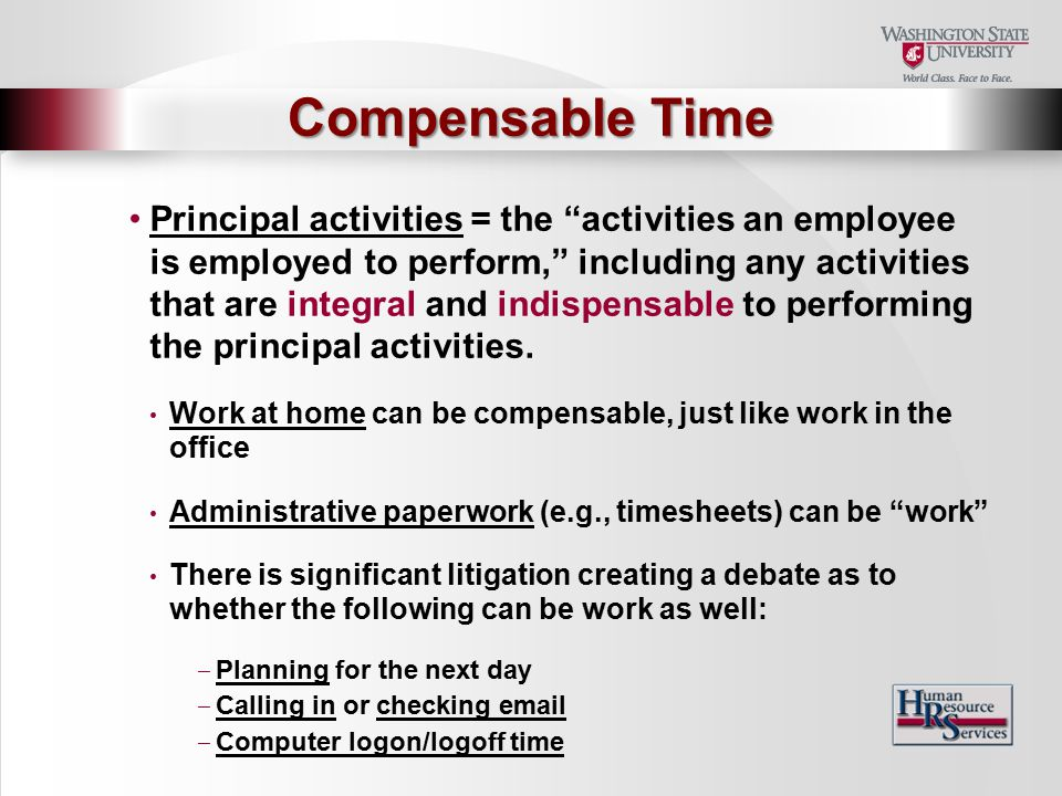 Principal activities = the activities an employee is employed to perform, including any activities that are integral and indispensable to performing the principal activities.
