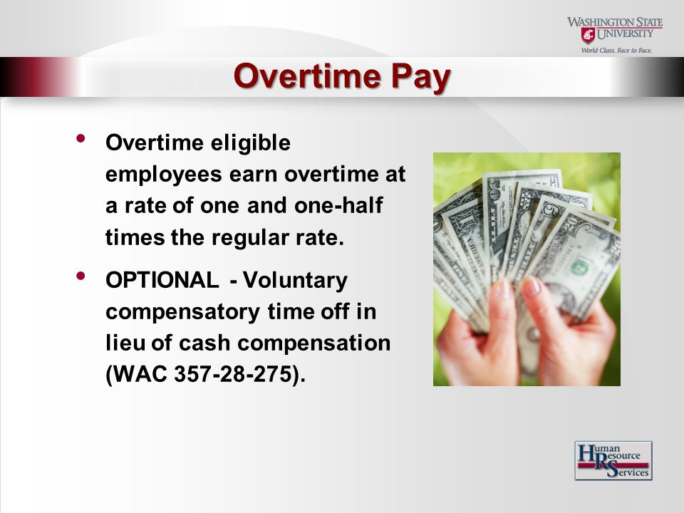Overtime eligible employees earn overtime at a rate of one and one-half times the regular rate.