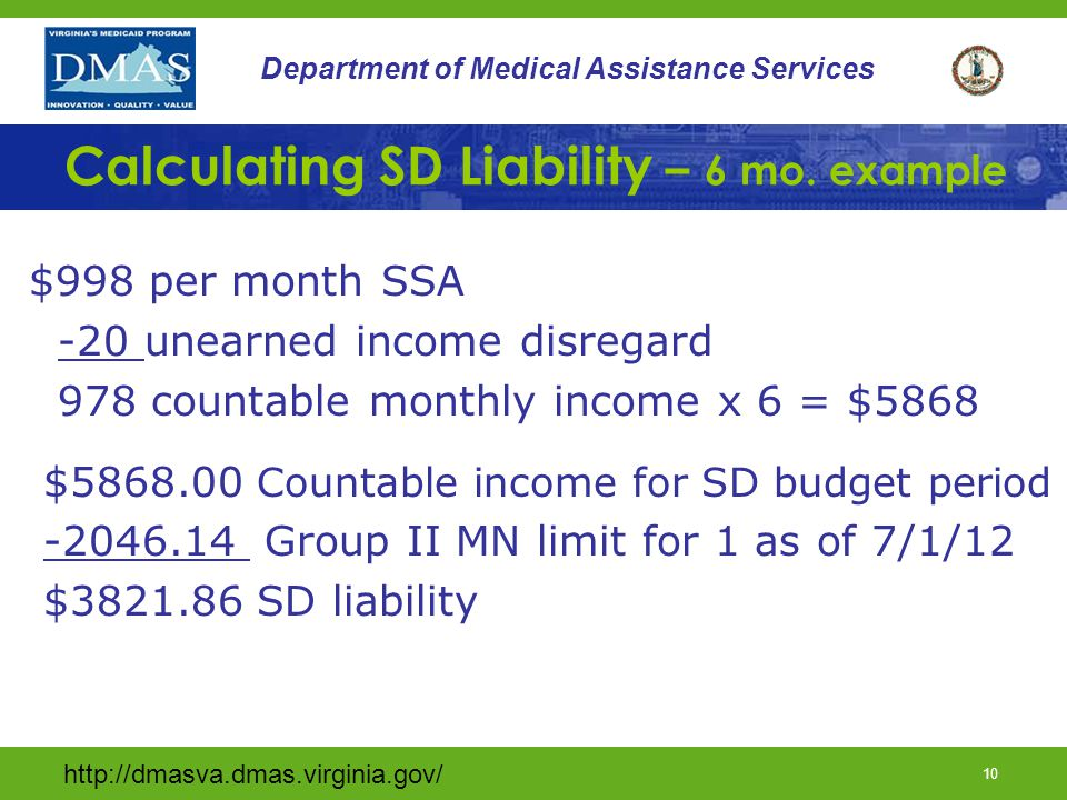 http://dmasva.dmas.virginia.gov/ 10 Department of Medical Assistance Services Calculating SD Liability – 6 mo.