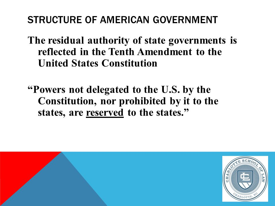 The residual authority of state governments is reflected in the Tenth Amendment to the United States Constitution Powers not delegated to the U.S.
