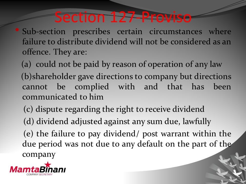 Section 127-Proviso Sub-section prescribes certain circumstances where failure to distribute dividend will not be considered as an offence.
