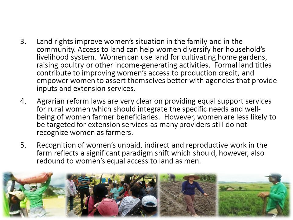 3.Land rights improve women's situation in the family and in the community. Access to land can help women diversify her household's livelihood system.