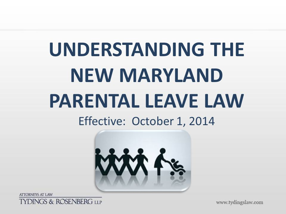 UNDERSTANDING THE NEW MARYLAND PARENTAL LEAVE LAW Effective: October 1, 2014