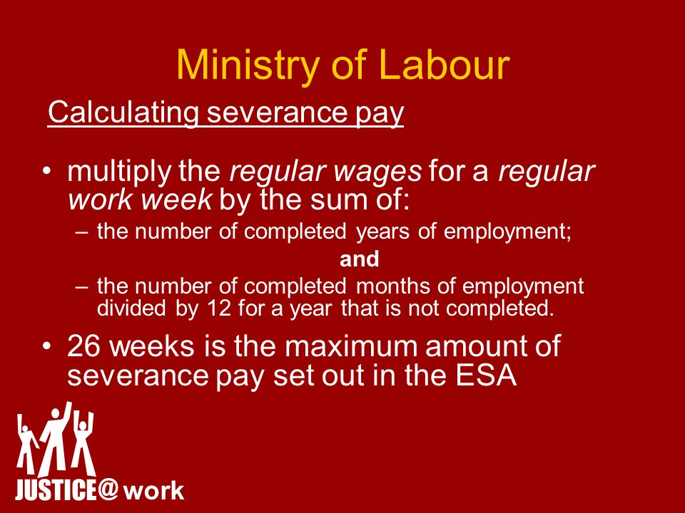Ministry of Labour multiply the regular wages for a regular work week by the sum of: –the number of completed years of employment; and –the number of completed months of employment divided by 12 for a year that is not completed.