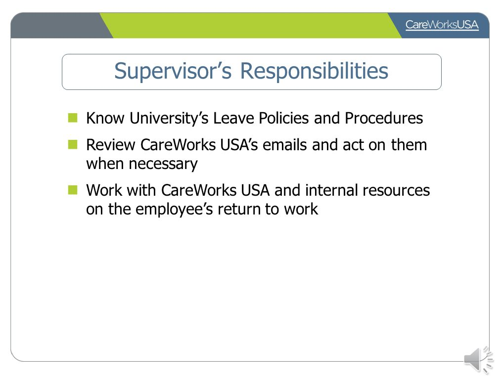 Supervisor's Responsibilities Refer and employee to CareWorks USA the employee has: An absence of more than 3 days for medical reason and/or family ca