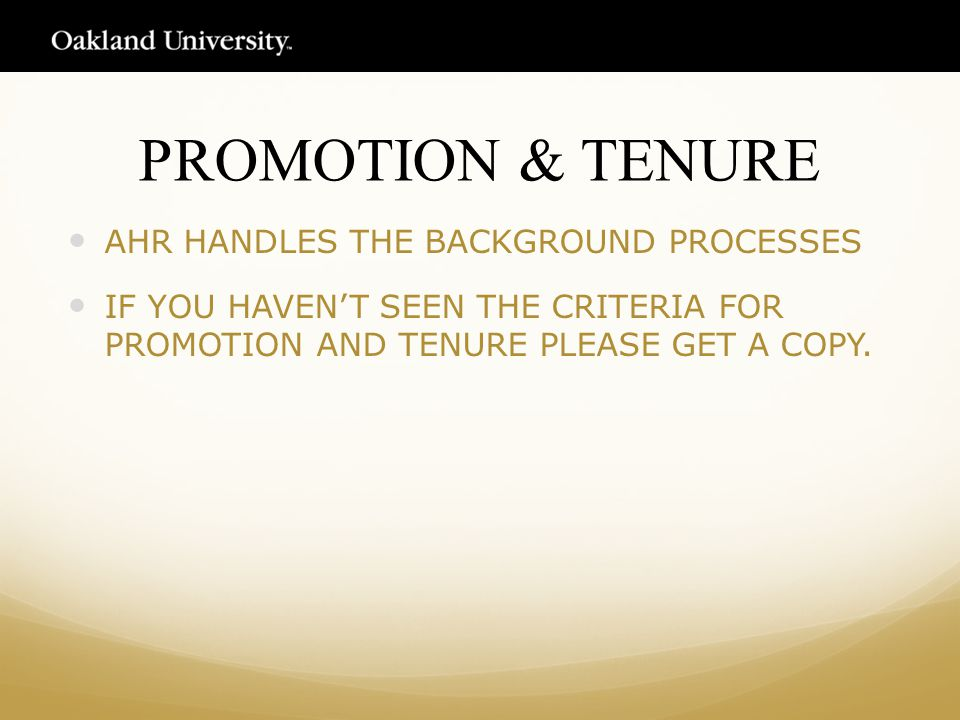 PROMOTION & TENURE AHR HANDLES THE BACKGROUND PROCESSES IF YOU HAVEN'T SEEN THE CRITERIA FOR PROMOTION AND TENURE PLEASE GET A COPY.