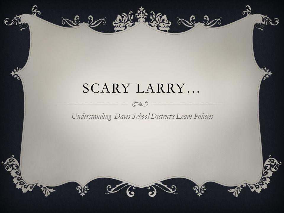 SCARY LARRY… Understanding Davis School District's Leave Policies