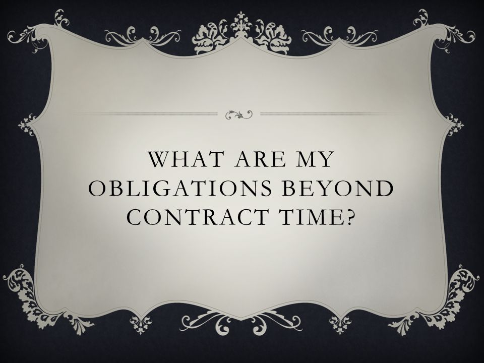 WHAT ARE MY OBLIGATIONS BEYOND CONTRACT TIME