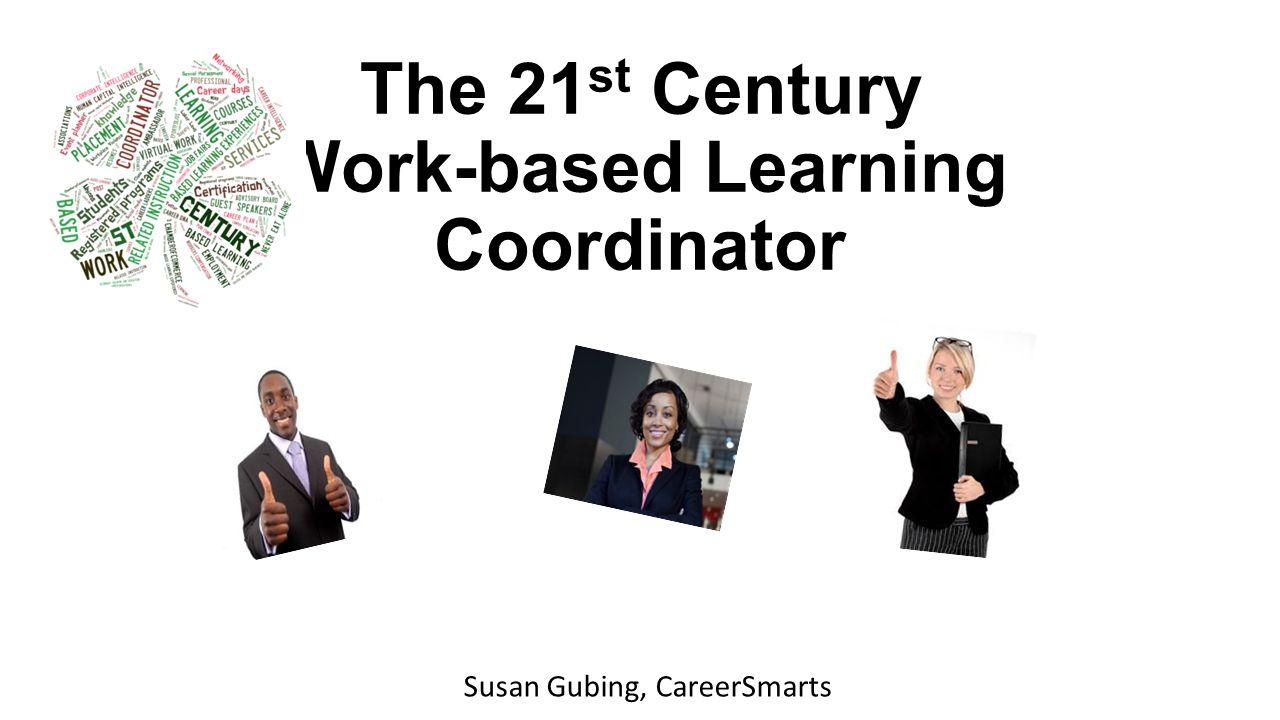 The 21 st Century Work-based Learning Coordinator Susan Gubing, CareerSmarts