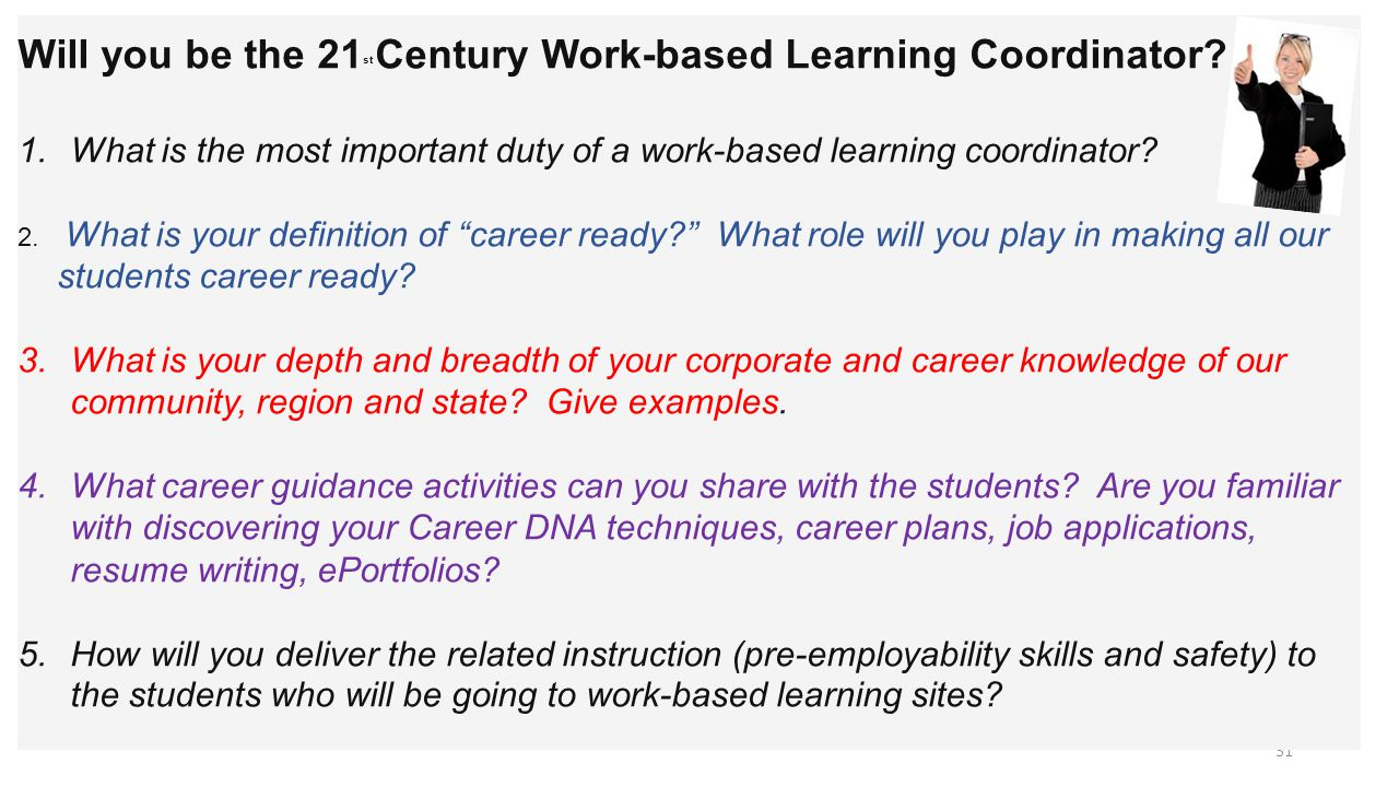 31 Will you be the 21 st Century Work-based Learning Coordinator.
