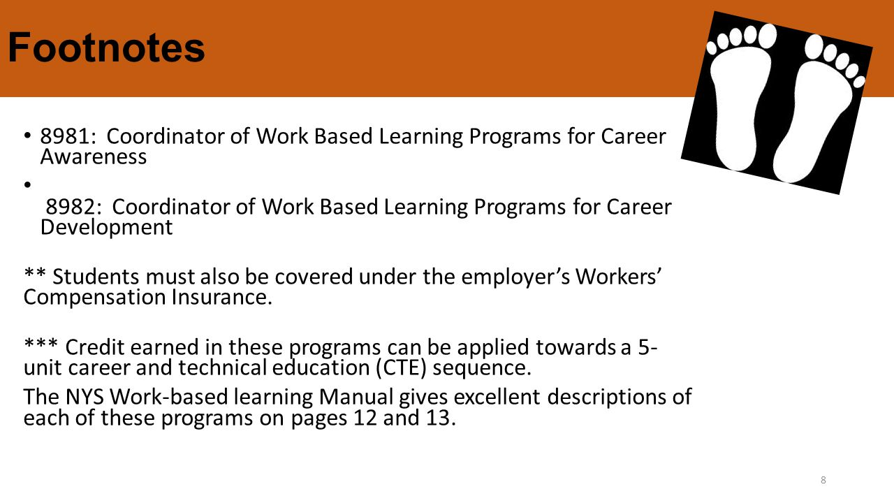 Footnotes 8981: Coordinator of Work Based Learning Programs for Career Awareness 8982: Coordinator of Work Based Learning Programs for Career Development ** Students must also be covered under the employer's Workers' Compensation Insurance.