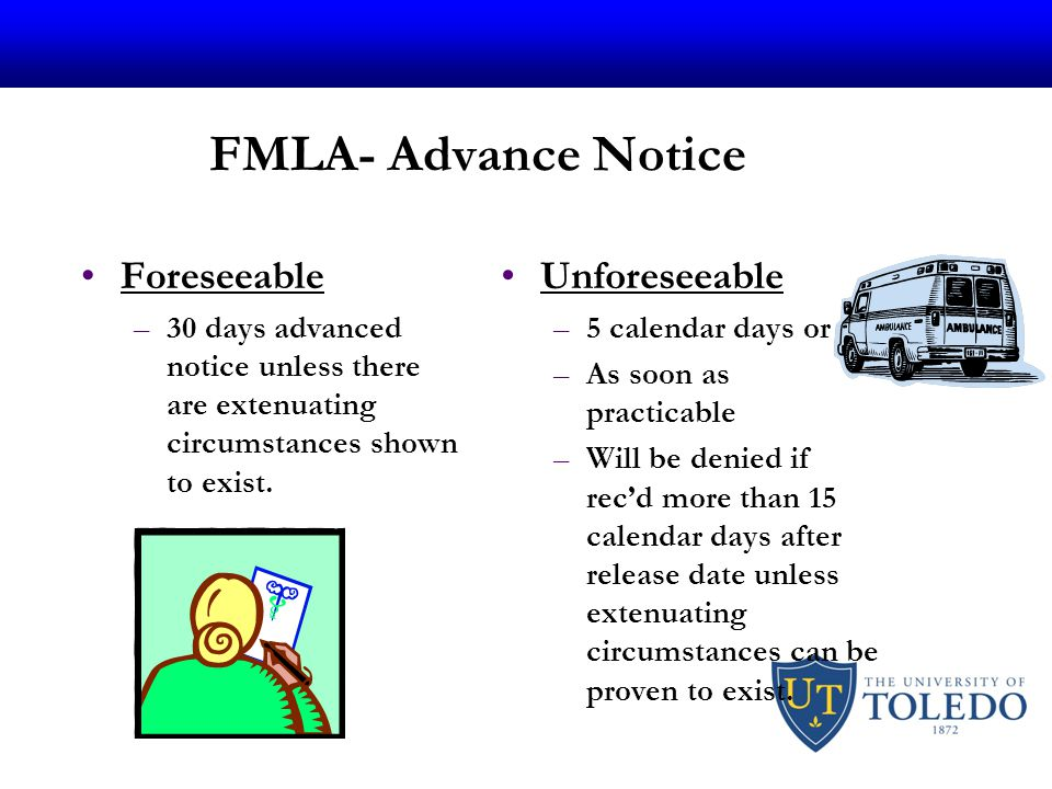 FMLA- Advance Notice Foreseeable –30 days advanced notice unless there are extenuating circumstances shown to exist.