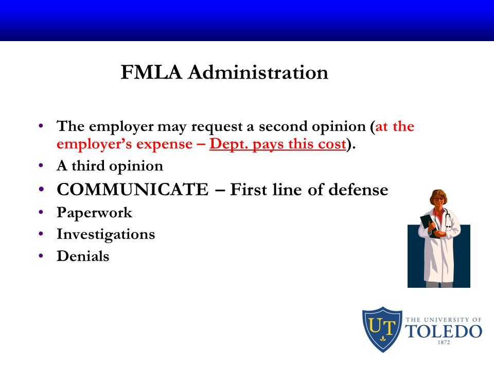 FMLA Administration The employer may request a second opinion (at the employer's expense – Dept.