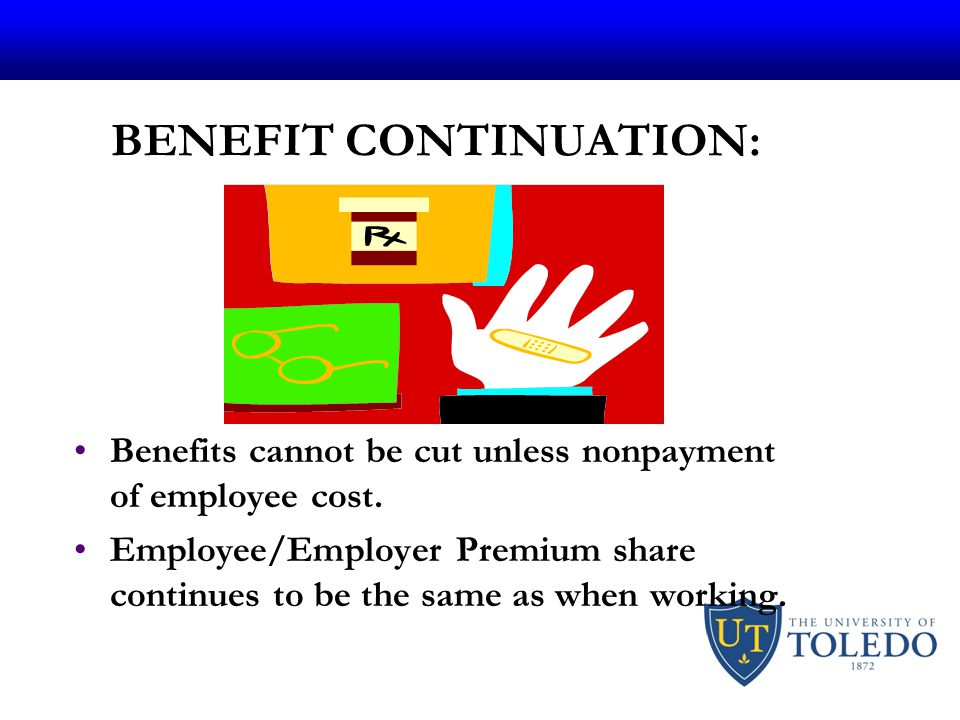 BENEFIT CONTINUATION: Benefits cannot be cut unless nonpayment of employee cost.