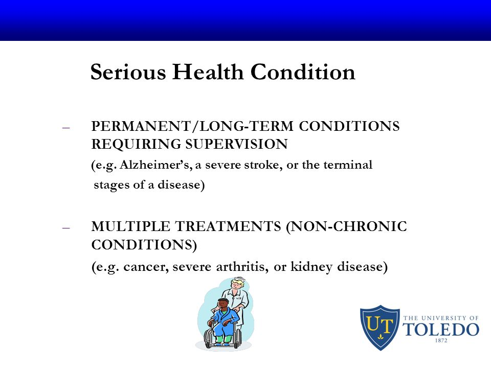 Serious Health Condition –PERMANENT/LONG-TERM CONDITIONS REQUIRING SUPERVISION (e.g.
