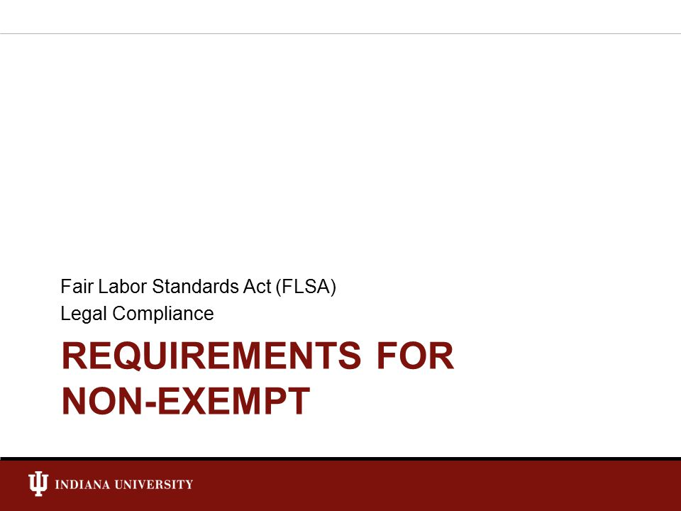 REQUIREMENTS FOR NON-EXEMPT Fair Labor Standards Act (FLSA) Legal Compliance