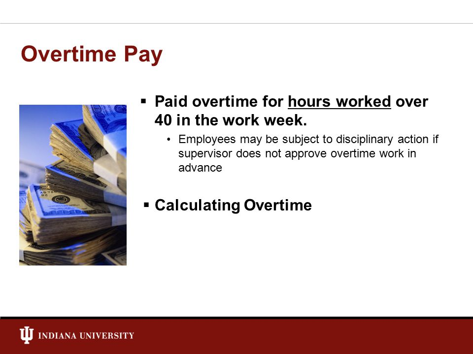 Overtime Pay  Paid overtime for hours worked over 40 in the work week.