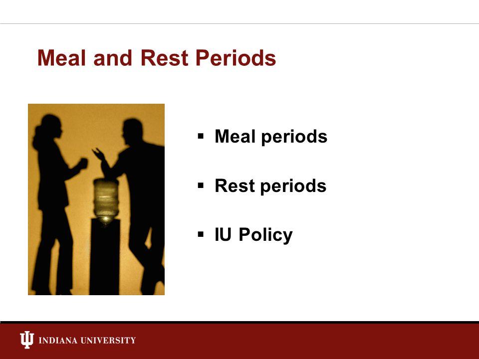 Meal and Rest Periods  Meal periods  Rest periods  IU Policy