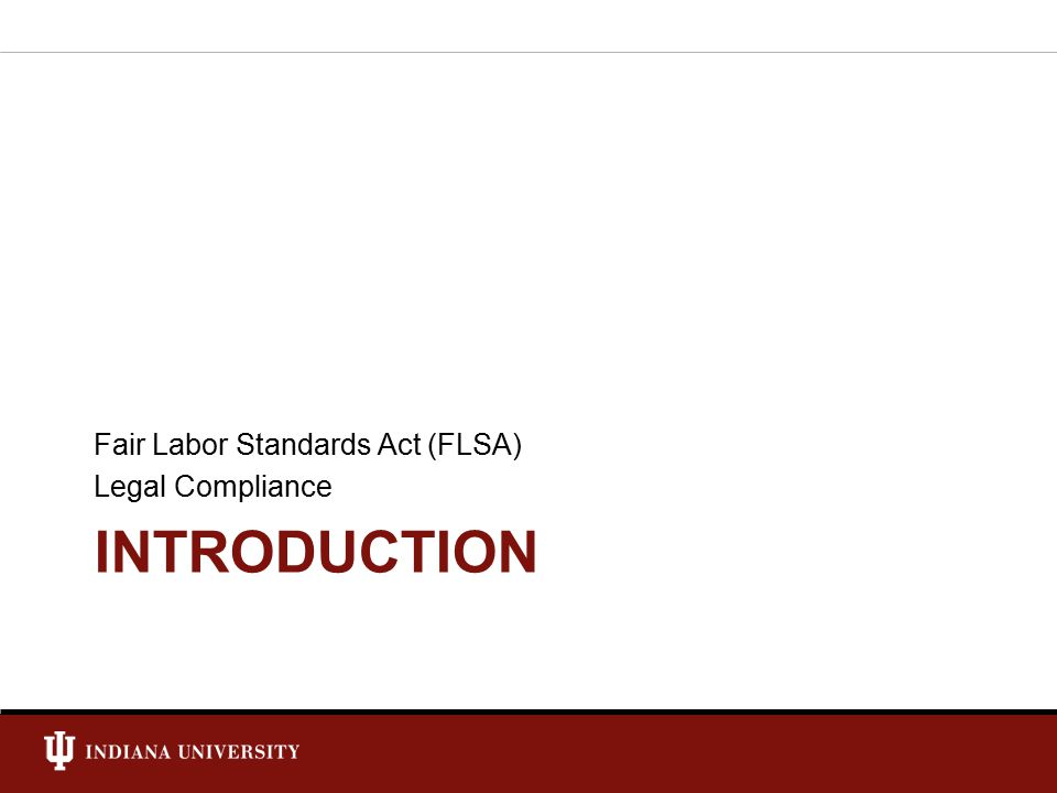INTRODUCTION Fair Labor Standards Act (FLSA) Legal Compliance