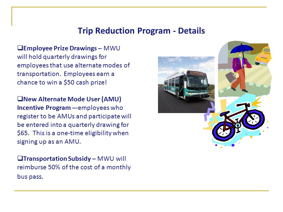 Trip Reduction Program - Details  Employee Prize Drawings – MWU will hold quarterly drawings for employees that use alternate modes of transportation.