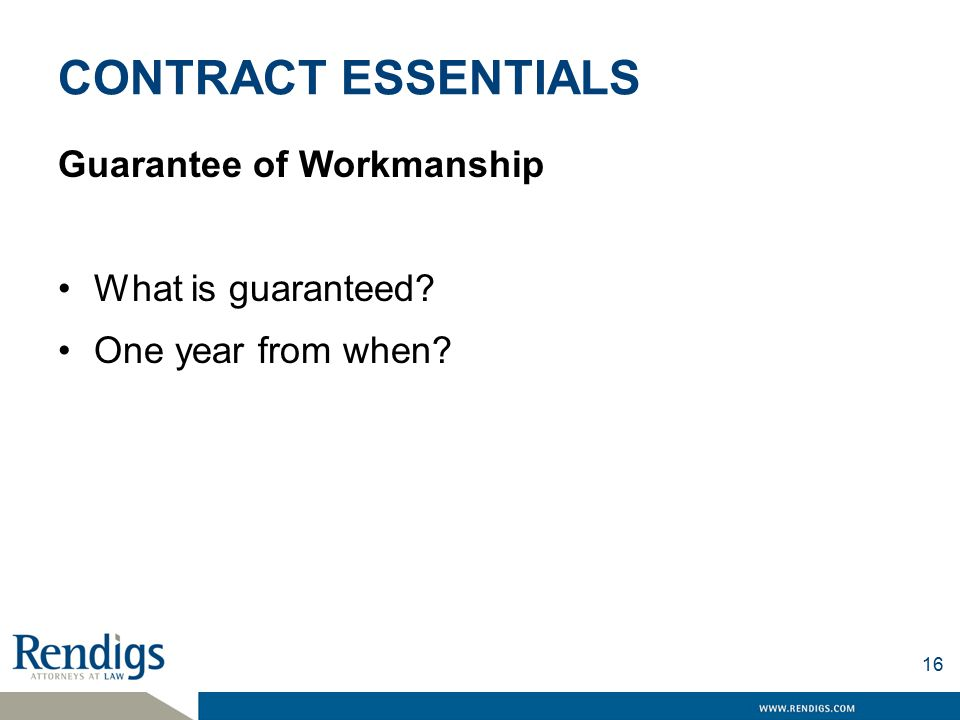 CONTRACT ESSENTIALS Guarantee of Workmanship What is guaranteed One year from when 16