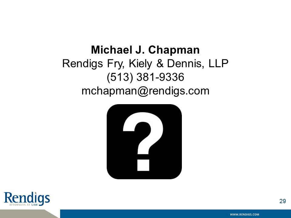 Michael J. Chapman Rendigs Fry, Kiely & Dennis, LLP (513) 381-9336 mchapman@rendigs.com 29