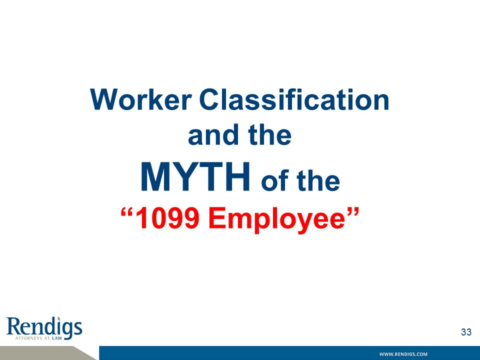 Worker Classification and the MYTH of the 1099 Employee 33