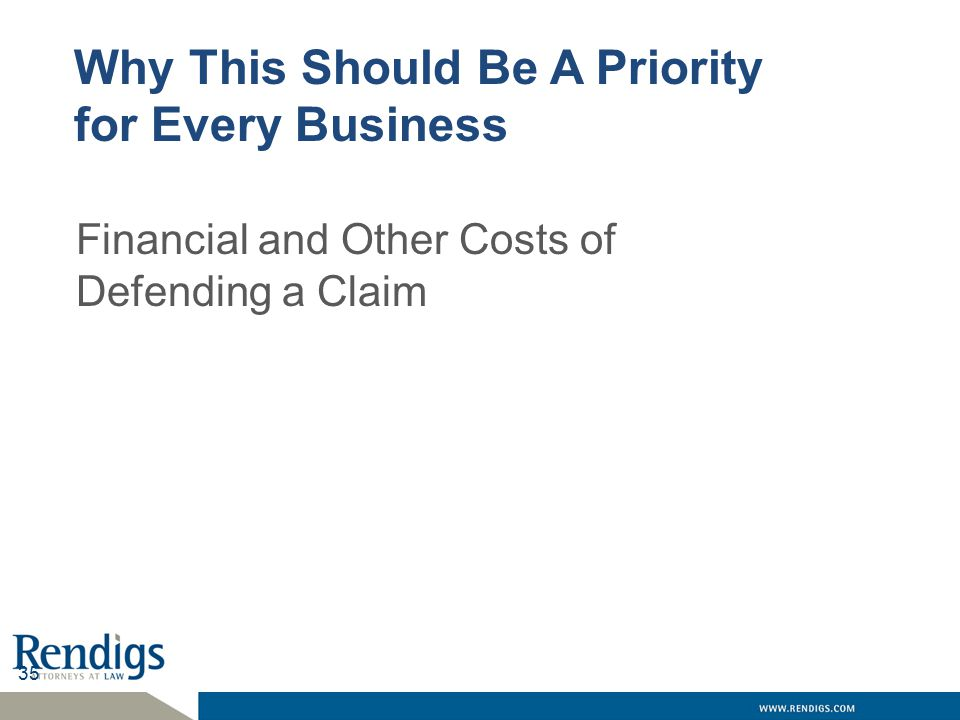 35 Why This Should Be A Priority for Every Business Financial and Other Costs of Defending a Claim