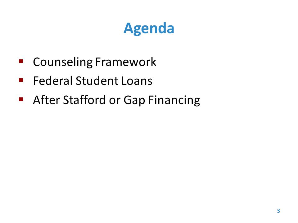 Agenda  Counseling Framework  Federal Student Loans  After Stafford or Gap Financing 3