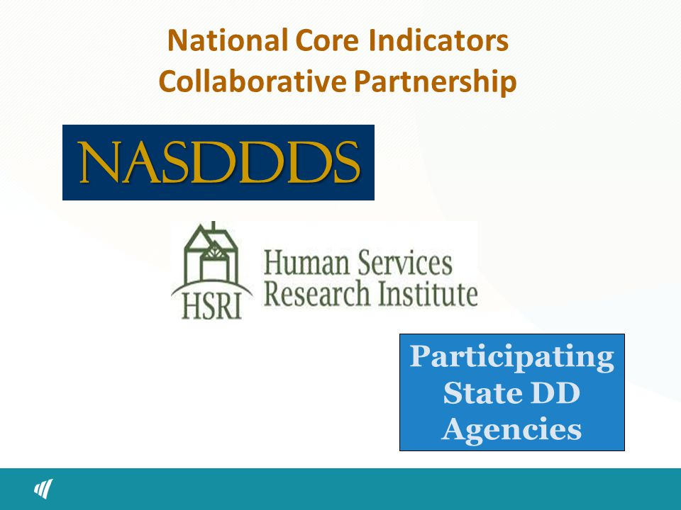 National Core Indicators Collaborative Partnership NASDDDS Participating State DD Agencies