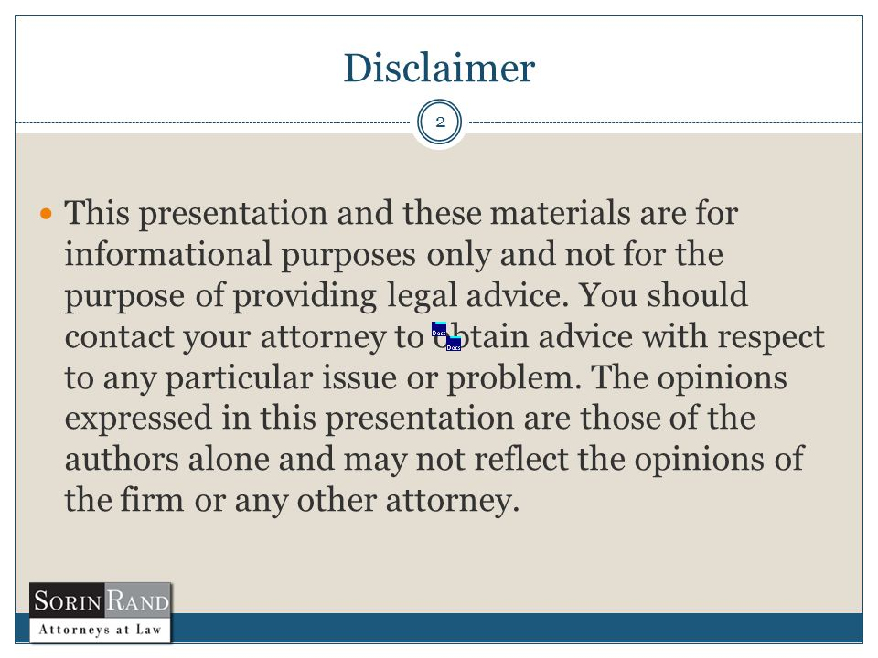 Disclaimer 2 This presentation and these materials are for informational purposes only and not for the purpose of providing legal advice.
