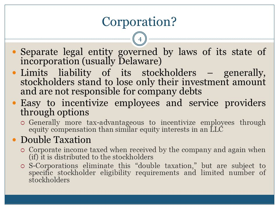 Corporation? 4 Separate legal entity governed by laws of its state of incorporation (usually Delaware) Limits liability of its stockholders – generall