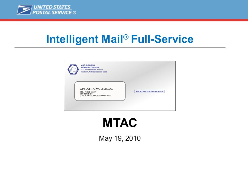 FY2009 – FY2010 (As of April 23, 2010) Total Customer Sites Approved for Production 384 Finalized Postage Statements163,439 Volume15,110,945,736 Revenue$ 4,126,863,196 Intelligent Mail ® Program Status