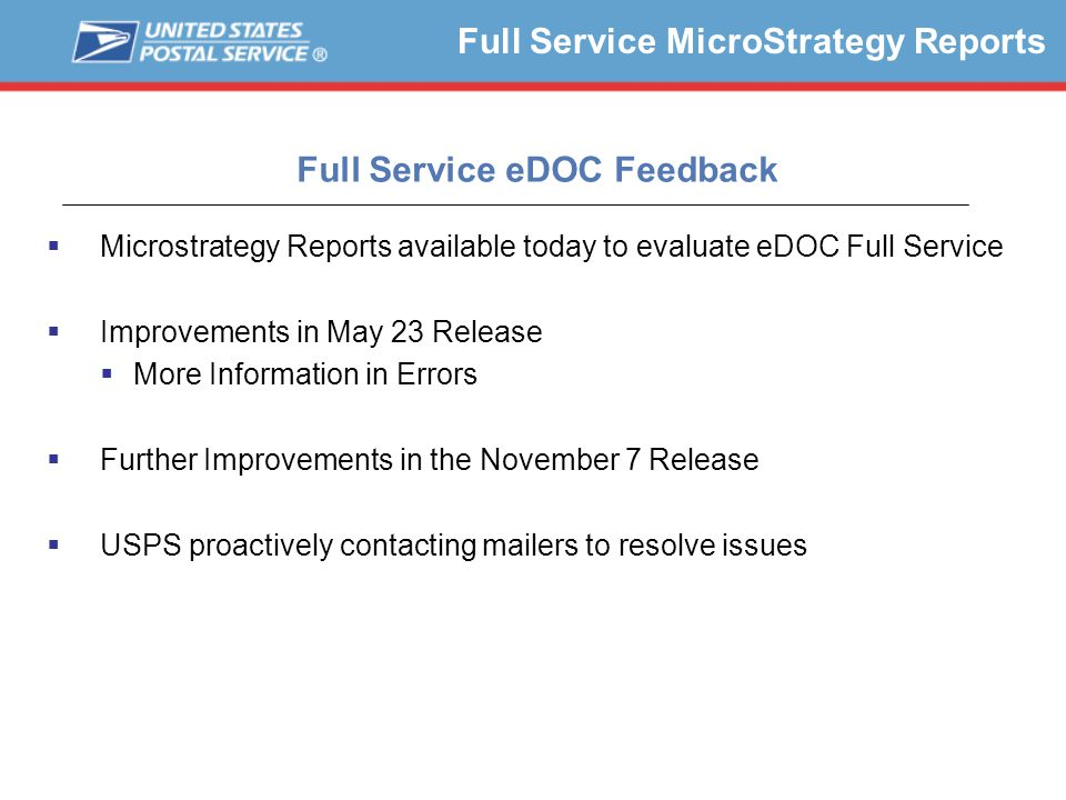 Full Service MicroStrategy Reports Full Service eDOC Feedback  Microstrategy Reports available today to evaluate eDOC Full Service  Improvements in May 23 Release  More Information in Errors  Further Improvements in the November 7 Release  USPS proactively contacting mailers to resolve issues