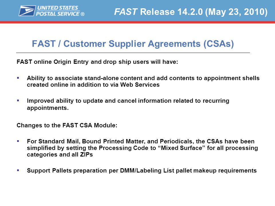 FAST / Customer Supplier Agreements (CSAs) FAST Release 14.2.0 (May 23, 2010) FAST online Origin Entry and drop ship users will have:  Ability to associate stand-alone content and add contents to appointment shells created online in addition to via Web Services  Improved ability to update and cancel information related to recurring appointments.