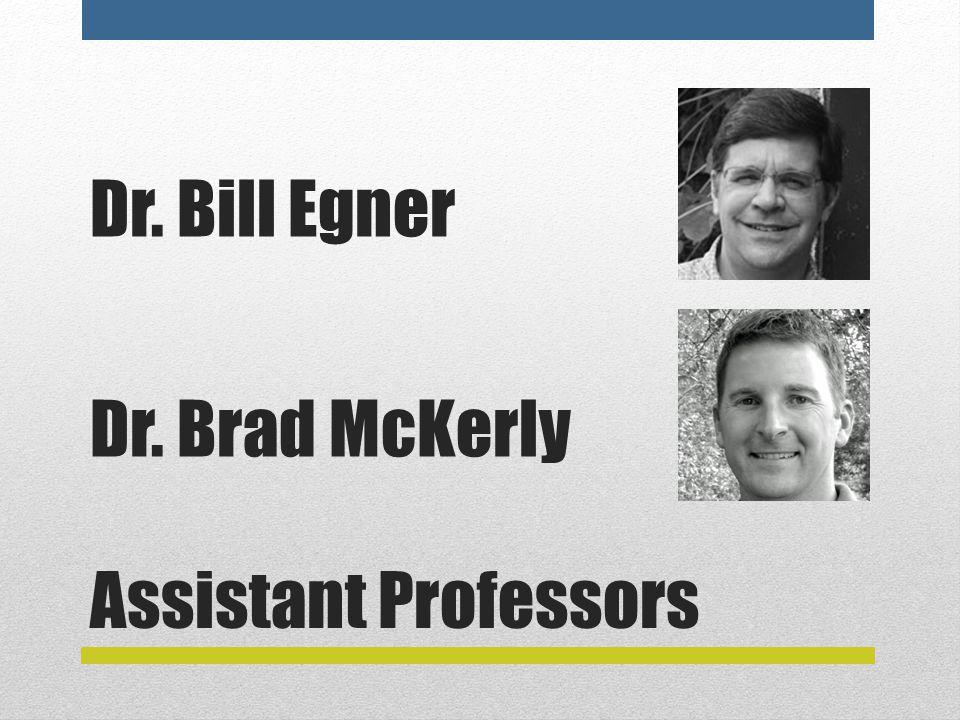 Assistant Professors Dr. Bill Egner Dr. Brad McKerly