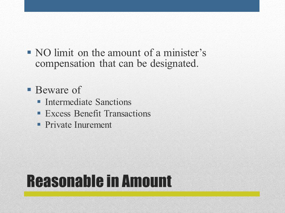 Reasonable in Amount  NO limit on the amount of a minister's compensation that can be designated.