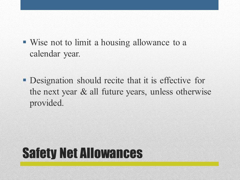 Safety Net Allowances  Wise not to limit a housing allowance to a calendar year.