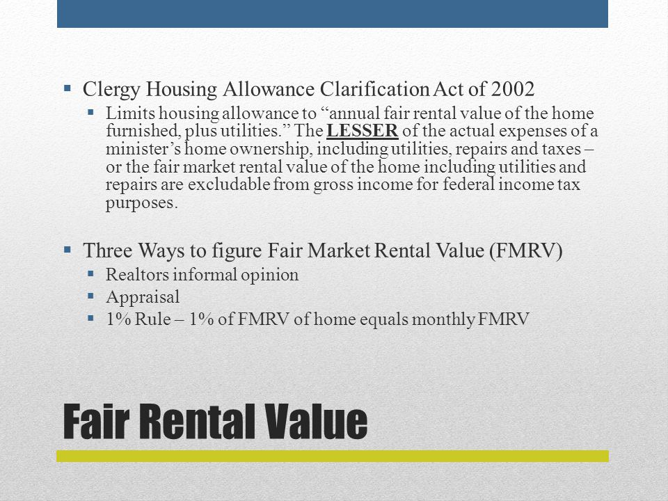 """Fair Rental Value  Clergy Housing Allowance Clarification Act of 2002  Limits housing allowance to """"annual fair rental value of the home furnished,"""