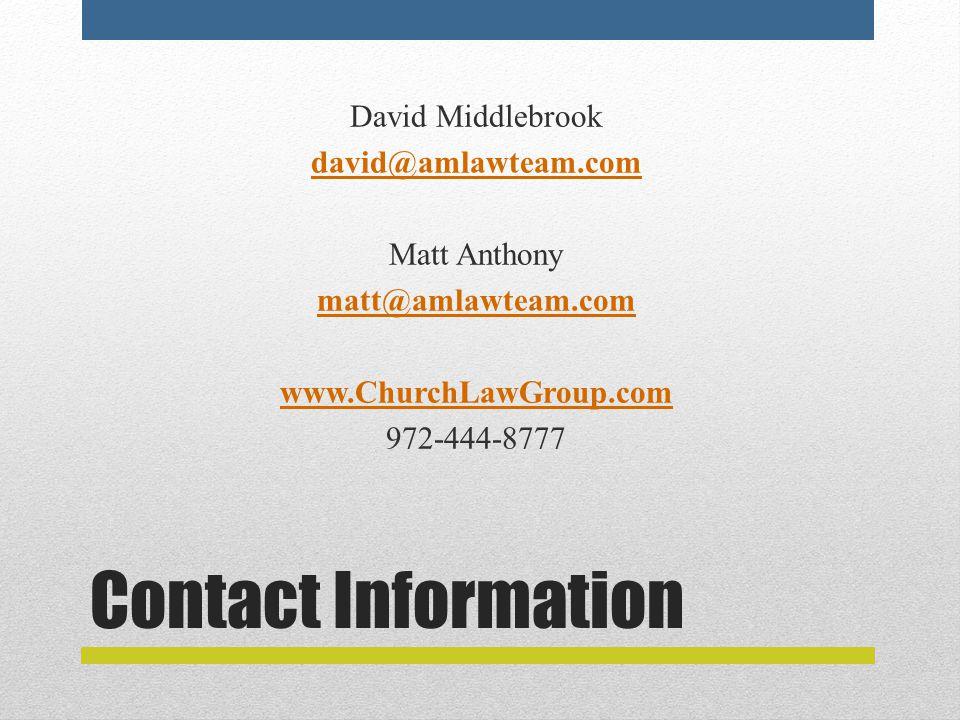 Contact Information David Middlebrook david@amlawteam.com Matt Anthony matt@amlawteam.com www.ChurchLawGroup.com 972-444-8777