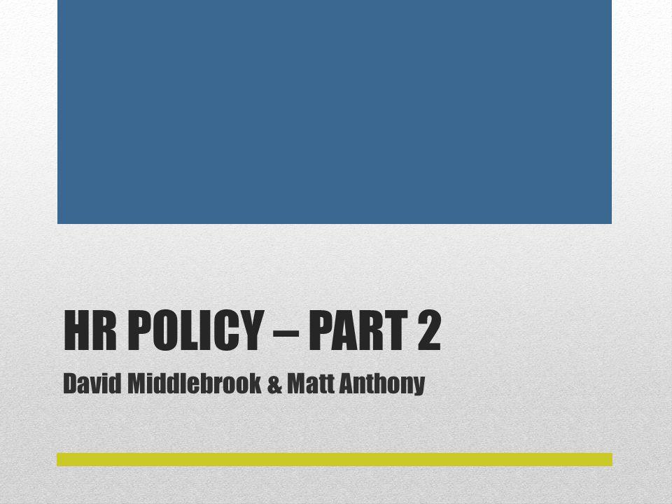 HR POLICY – PART 2 David Middlebrook & Matt Anthony