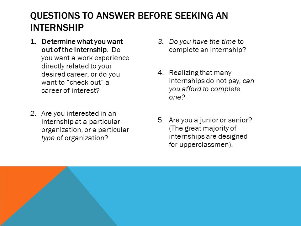 1.Determine what you want out of the internship.