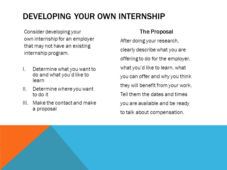 Consider developing your own internship for an employer that may not have an existing internship program.