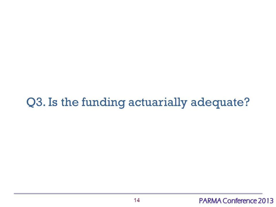14 Q3. Is the funding actuarially adequate?
