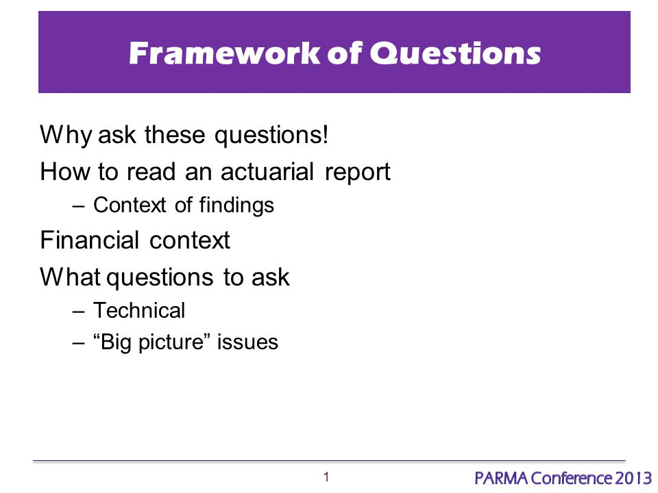 1 Framework of Questions Why ask these questions.