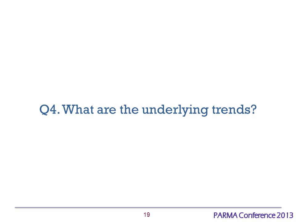 19 Q4. What are the underlying trends