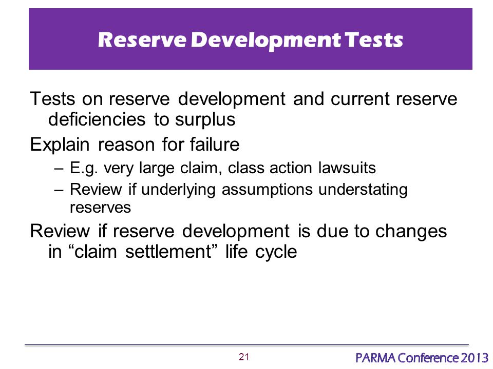 21 Reserve Development Tests Tests on reserve development and current reserve deficiencies to surplus Explain reason for failure –E.g.