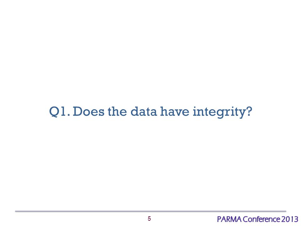 5 Q1. Does the data have integrity?